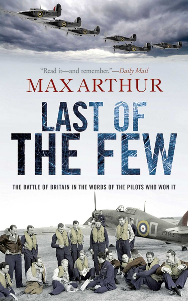 """Last of the Few: The Battle of Britain in the Words of the Pilots Who Won It"" Author Max Arthur Book Cover"